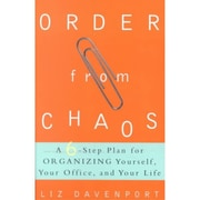 Order from Chaos: A Six-Step Plan for Organizing Yourself, Your Office, and Your Life Paperback