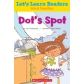 Scholastic Let's Learn Readers Dot's Spot Book, Early Learning