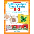 Scholastic Collaborative Class Books From A to Z Book, Grades Pre K - 1
