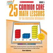 Scholastic 25 Common Core Math Lessons Book For The Interactive Whiteboard, Grade 5