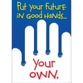 Trend Enterprises® ARGUS® 13 3/8in. x 19in. in.Put Your Future In Good Hands.Your Ownin. Poster