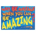 Trend Enterprises® ARGUS® 13 3/8in. x 19in. in.Why Be Average When You Can Be Amazing?in. Poster