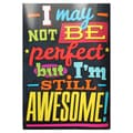 Trend Enterprises® ARGUS® 13 3/8in. x 19in. in.I May Not Be Perfect But I'm Still Awesome!in. Poster