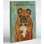One Bella Casa Doggy Decor a Face Only a Mother Can Love Graphic Art on Wrapped Canvas; 8'' x 10''