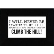 Artistic Reflections I Will Never Be over The Hill? Framed Textual Art