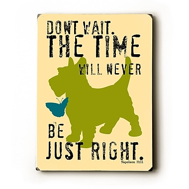 Artehouse LLC Don't Wait by Ginger Oliphant Graphic Art Plaque