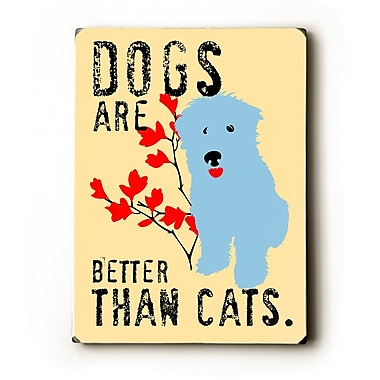 Artehouse LLC Dogs are Better Than Cats by Ginger Oliphant Graphic Art Plaque