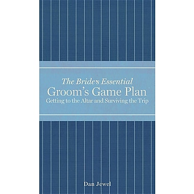 Groom's Game Plan: Getting to the Altar and Surviving the Trip (The Bride's Essential)