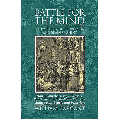 Battle for the Mind: A Physiology of Conversion and Brainwashing