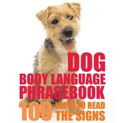 Dog Body Language Phrasebook: 100 Ways to Read Their Signals
