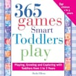 365 Games Smart Toddlers Play, 2E: Creative Time to Imagine, Grow and Learn