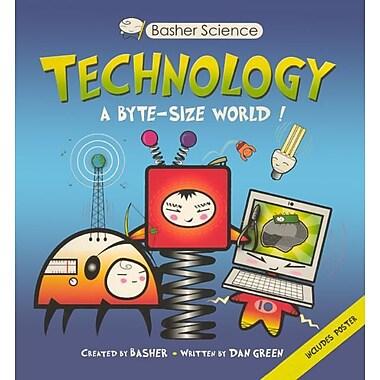 Technology: A Byte-Sized World! (Basher Science)