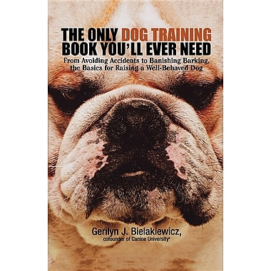 The Only Dog Training Book You Will Ever Need