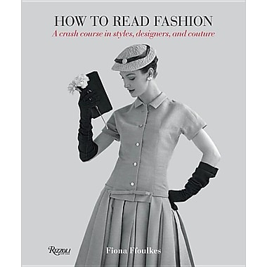 How to Read Fashion: A Crash Course in Styles, Designers, and Couture