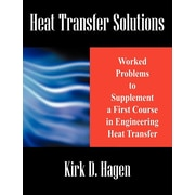 Heat Transfer Solutions: Worked Problems to Supplement a First Course in Engineering Heat Transfer