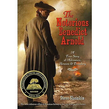 The Notorious Benedict Arnold: A True Story of Adventure, Heroism & Treachery (Paperback)
