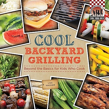 Cool Backyard Grilling: Beyond the Basics for Kids Who Cook