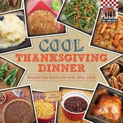 Cool Thanksgiving Dinner: Beyond the Basics for Kids Who Cook