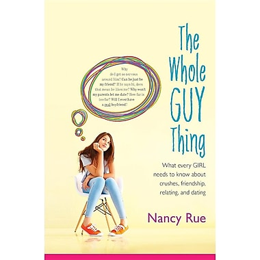 The Whole Guy Thing: What Every Girl Needs to Know about Crushes, Friendship, Relating, and Dating