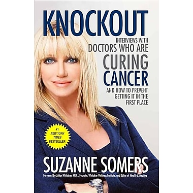 Knockout : Interviews with Doctors Who Are Curing Cancer - And How to Prevent Getting It in the First Place