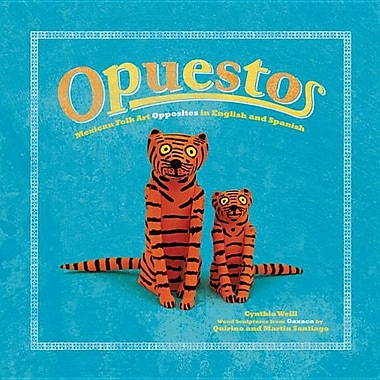 Opuestos: Mexican Folk Art Opposites in English and Spanish (English and Spanish Edition)