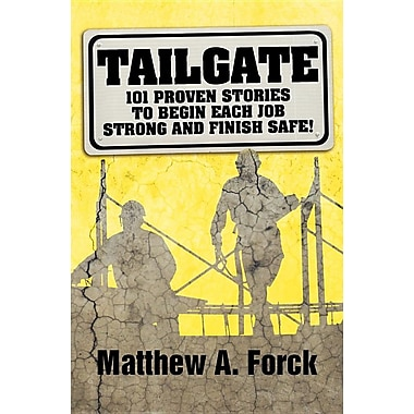 Tailgate: 101 Proven Stories to Begin Each Job Strong and Finish Safe!