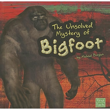 The Unsolved Mystery of Bigfoot (Unexplained Mysteries)