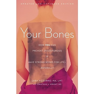 Your Bones: How You Can Prevent Osteoporosis and Have Strong Bones for Life - Naturally