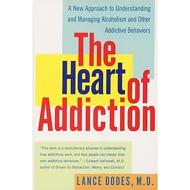 The Heart of Addiction: A New Approach to Understanding and Managing
