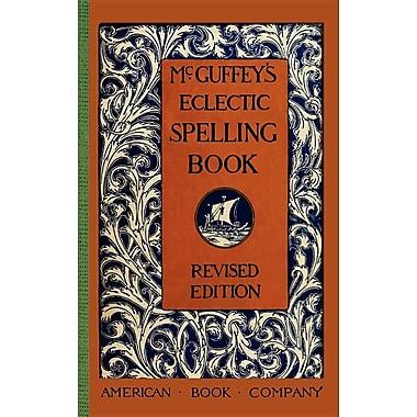 McGuffey's Eclectic Spelling Book (McGuffey Readers)