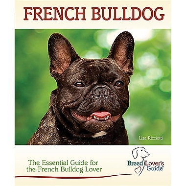 French Bulldog; A Practical Guide for the French Bulldog Lover