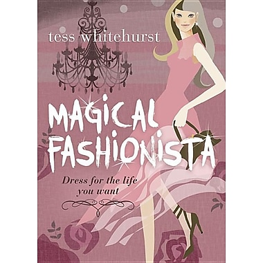 Magical Fashionista: Dress for the Life You Want