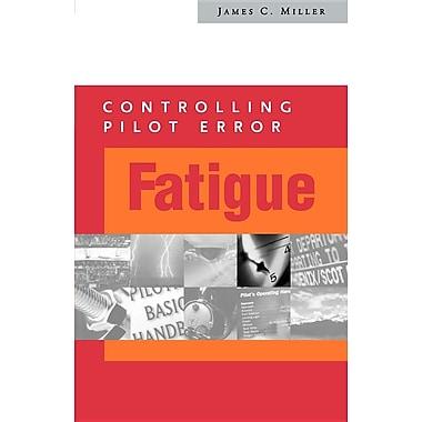 Controlling Pilot Error: Fatigue