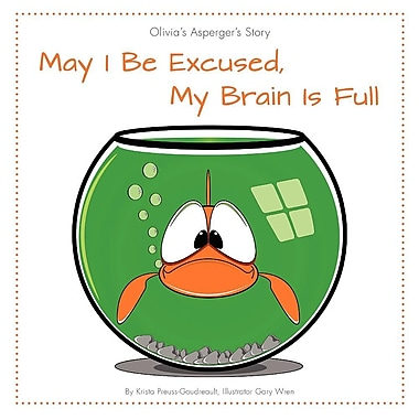 May I Be Excused, My Brain Is Full: Olivia's Asperger's Story