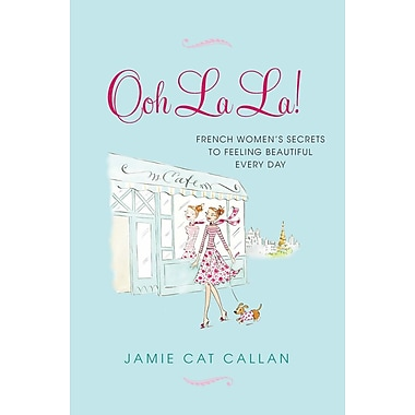 Ooh La La!: French Women's Secrets to Feeling Beautiful Every Day