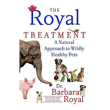 The Royal Treatment: A Natural Approach to Wildly Healthy Pets(Paperback)