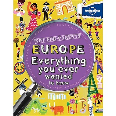 Not For Parents Europe: Everything you ever wanted to know (Lonely Planet Not for Parents)