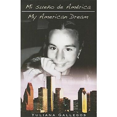 Mi Sueno de America/My American Dream (Spanish Edition)