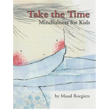 Take the Time: Mindfulness for Kids Paperback