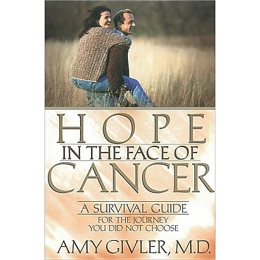 Hope in the Face of Cancer: A Survival Guide for the Journey You Did Not Choose