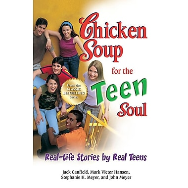 Chicken Soup for the Teen Soul: Real-Life Stories by Real Teens (Chicken Soup for the Teenage Soul)