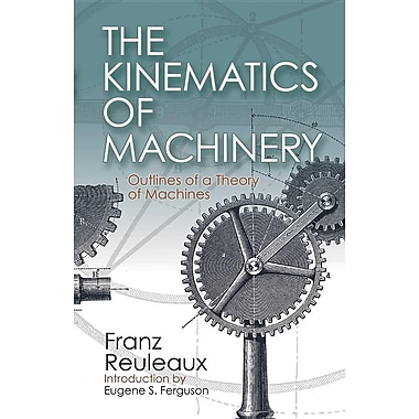 The Kinematics of Machinery: Outlines of a Theory of Machines