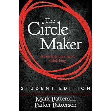 The Circle Maker, Student Edition: Dream Big. Pray Hard. Think Long.