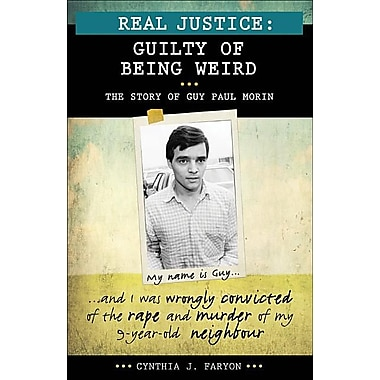 Real Justice: Guilty of Being Weird: The Story of Guy Paul Morin (Lorimer Real Justice)