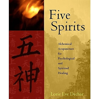 Five Spirits: Alchemical Acupuncture for Psychological And Spiritual Healing