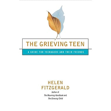 The Grieving Teen : A Guide for Teenagers and Their Friends