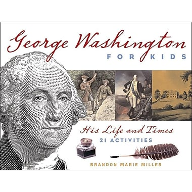 George Washington for Kids: His Life and Times with 21 Activities (For Kids series)