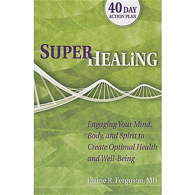 Superhealing: Engaging Your Mind, Body, and Spirit to Create Optimal Health and Well-being