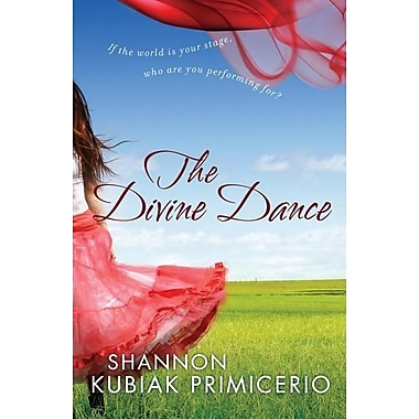 Divine Dance, The: If the World is Your Stage, Who Are You Performing For?
