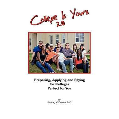 College is Yours 2.0: Preparing, Applying, and Paying for Colleges Perfect for You